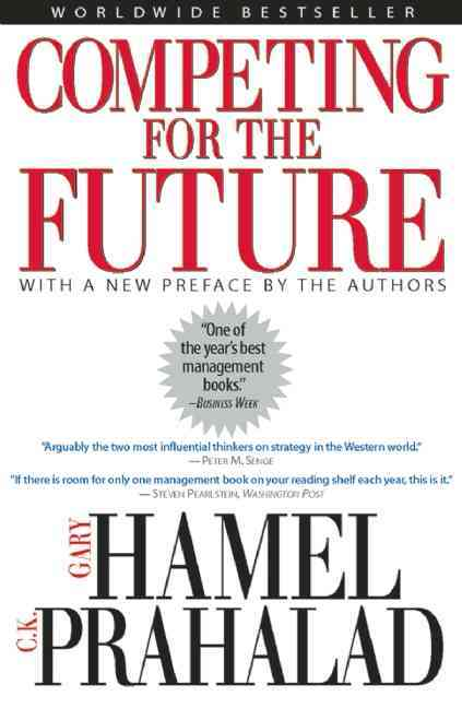 Competing for the Future By Hamel, Gary/ Prahalad, C. K.