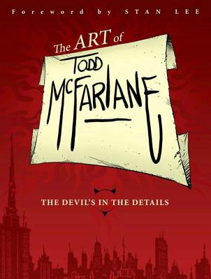 The Art of Todd Mcfarlane By McFarlane, Todd